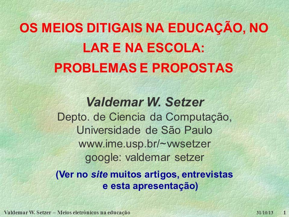 Valdemar W. Setzer – Meios eletrônicos na educação1 31/10/13 OS MEIOS DITIGAIS NA EDUCAÇÃO, NO LAR E NA ESCOLA: PROBLEMAS E PROPOSTAS Valdemar W. Setz