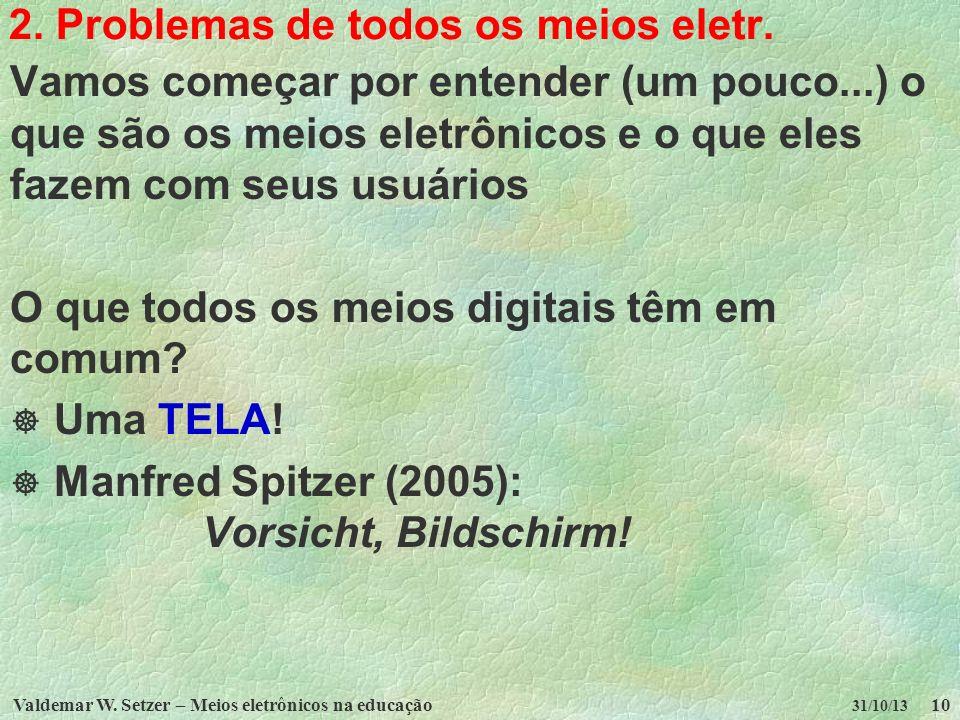 Valdemar W. Setzer – Meios eletrônicos na educação10 31/10/13 2. Problemas de todos os meios eletr. Vamos começar por entender (um pouco...) o que são