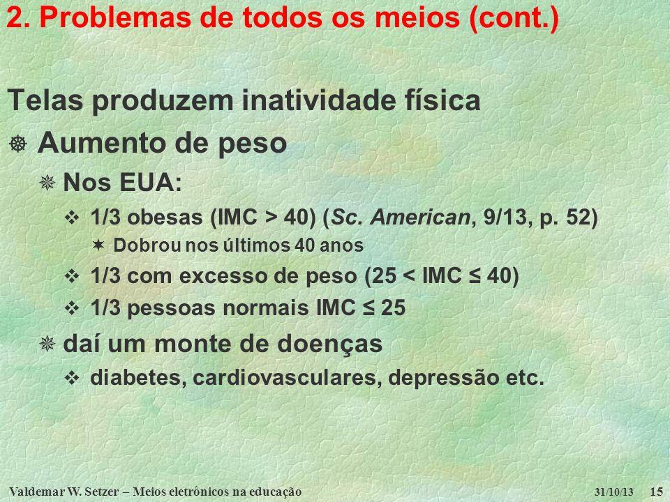 Valdemar W. Setzer – Meios eletrônicos na educação15 31/10/13 2. Problemas de todos os meios (cont.) Telas produzem inatividade física Aumento de peso