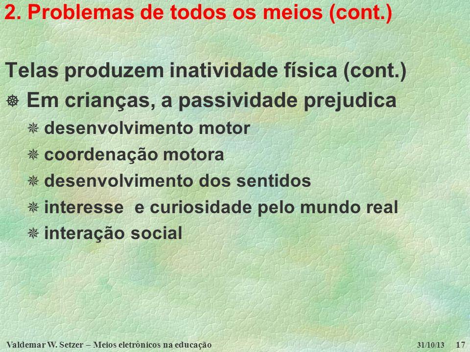 Valdemar W. Setzer – Meios eletrônicos na educação17 31/10/13 2. Problemas de todos os meios (cont.) Telas produzem inatividade física (cont.) Em cria