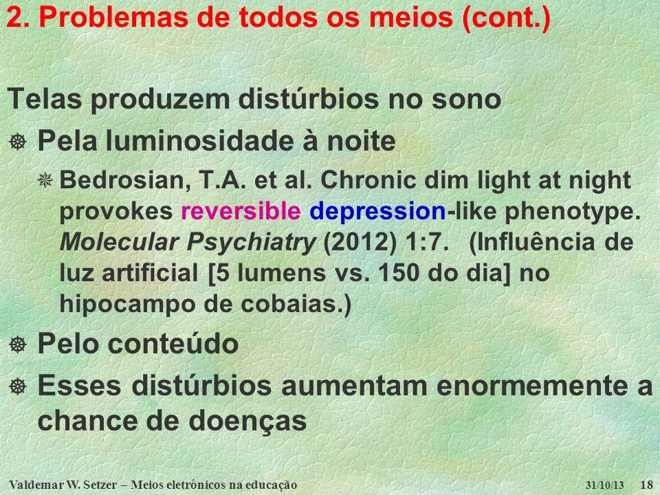 Valdemar W. Setzer – Meios eletrônicos na educação18 31/10/13 2. Problemas de todos os meios (cont.) Telas produzem distúrbios no sono Pela luminosida