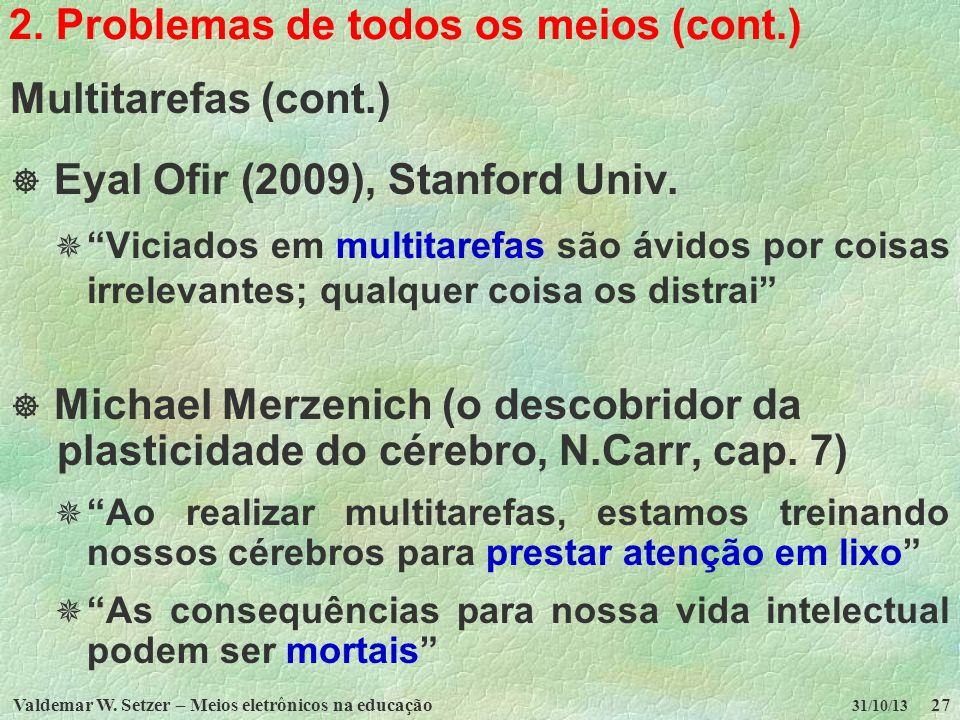 Valdemar W. Setzer – Meios eletrônicos na educação27 31/10/13 2. Problemas de todos os meios (cont.) Multitarefas (cont.) Eyal Ofir (2009), Stanford U