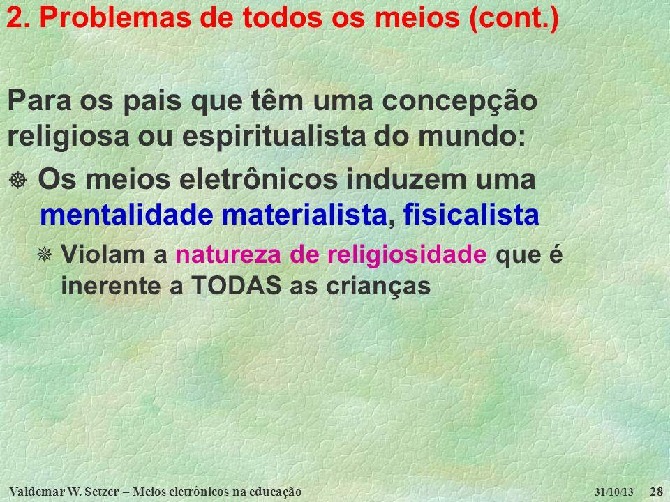 Valdemar W. Setzer – Meios eletrônicos na educação28 31/10/13 2. Problemas de todos os meios (cont.) Para os pais que têm uma concepção religiosa ou e