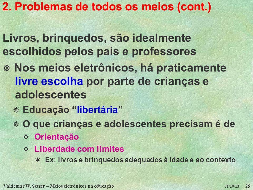 Valdemar W. Setzer – Meios eletrônicos na educação29 31/10/13 2. Problemas de todos os meios (cont.) Livros, brinquedos, são idealmente escolhidos pel