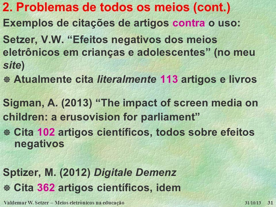 Valdemar W. Setzer – Meios eletrônicos na educação31 31/10/13 2. Problemas de todos os meios (cont.) Exemplos de citações de artigos contra o uso: Set
