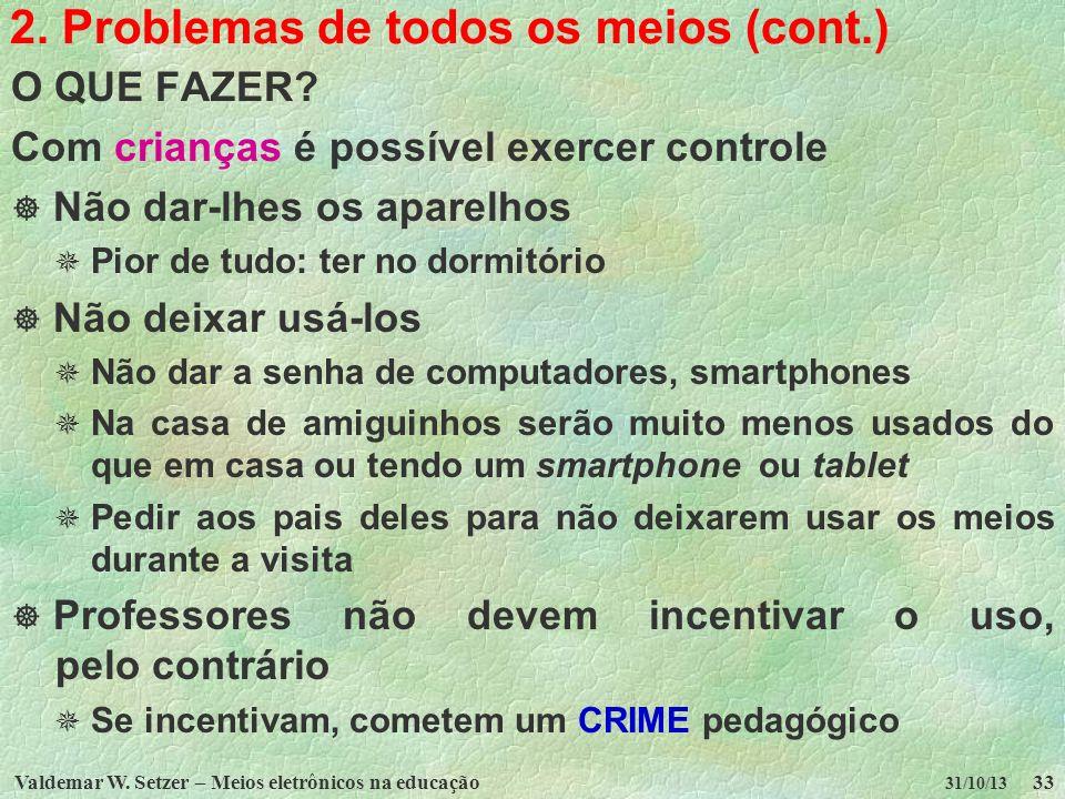 Valdemar W. Setzer – Meios eletrônicos na educação33 31/10/13 2. Problemas de todos os meios (cont.) O QUE FAZER? Com crianças é possível exercer cont