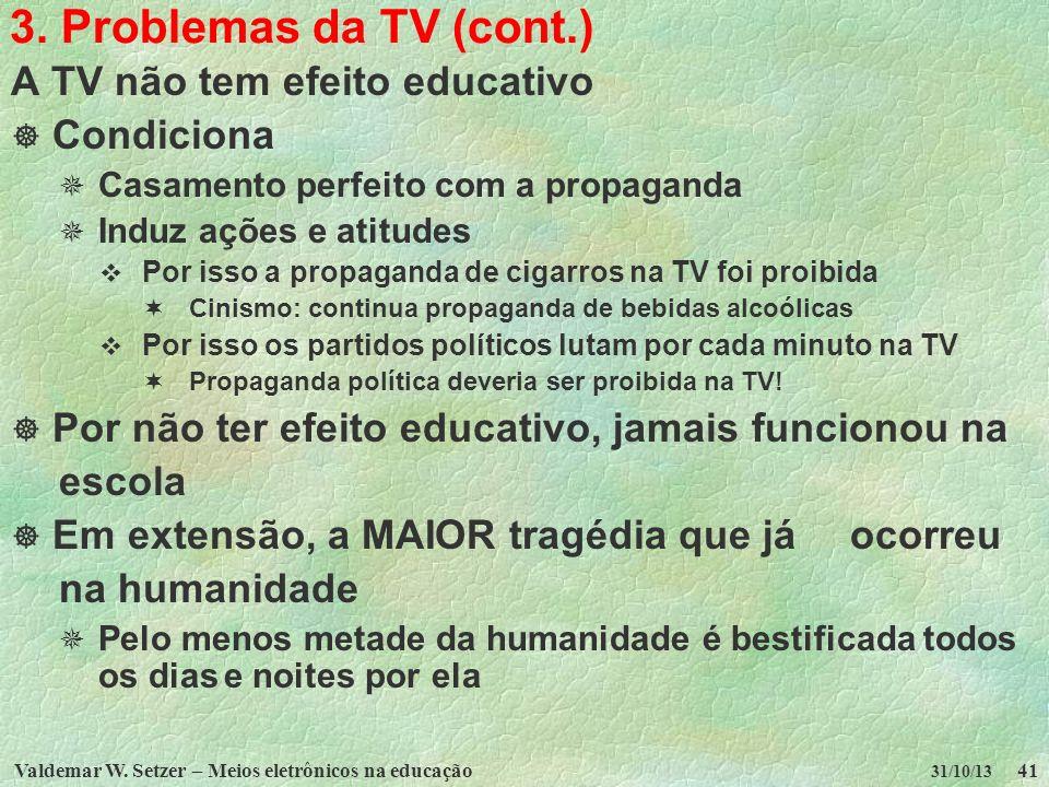 Valdemar W. Setzer – Meios eletrônicos na educação41 31/10/13 3. Problemas da TV (cont.) A TV não tem efeito educativo Condiciona Casamento perfeito c
