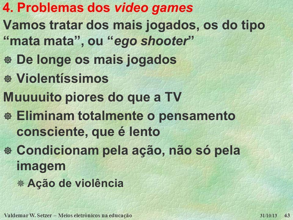 Valdemar W. Setzer – Meios eletrônicos na educação43 31/10/13 4. Problemas dos video games Vamos tratar dos mais jogados, os do tipo mata mata, ou ego