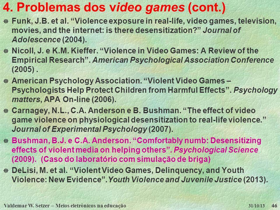Valdemar W. Setzer – Meios eletrônicos na educação46 31/10/13 4. Problemas dos video games (cont.) Funk, J.B. et al. Violence exposure in real-life, v