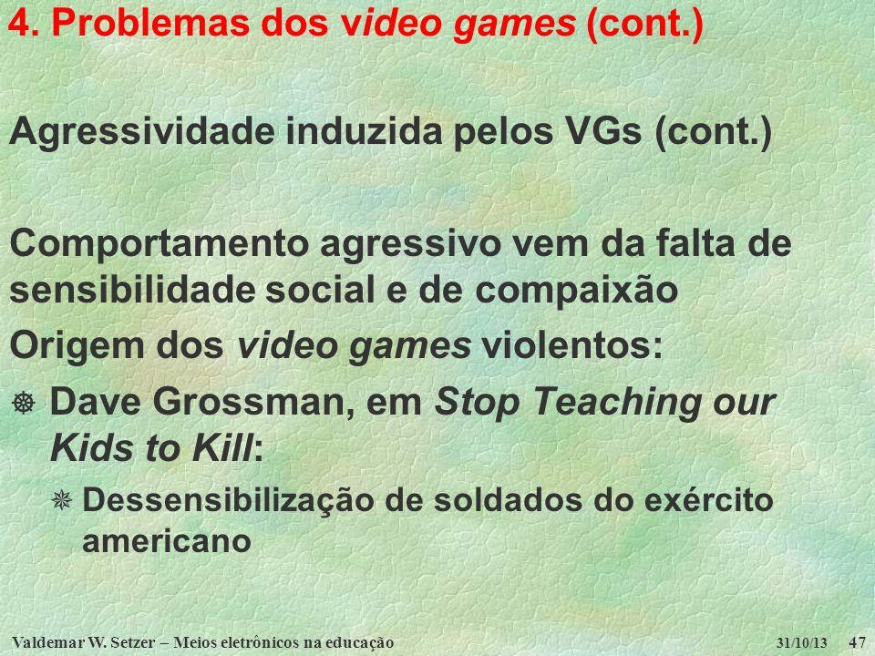 Valdemar W. Setzer – Meios eletrônicos na educação47 31/10/13 4. Problemas dos video games (cont.) Agressividade induzida pelos VGs (cont.) Comportame