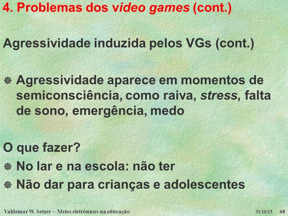 Valdemar W. Setzer – Meios eletrônicos na educação48 31/10/13 4. Problemas dos video games (cont.) Agressividade induzida pelos VGs (cont.) Agressivid