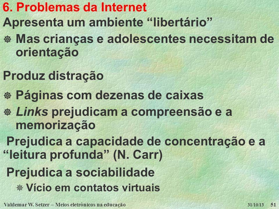 Valdemar W. Setzer – Meios eletrônicos na educação51 31/10/13 6. Problemas da Internet Apresenta um ambiente libertário Mas crianças e adolescentes ne
