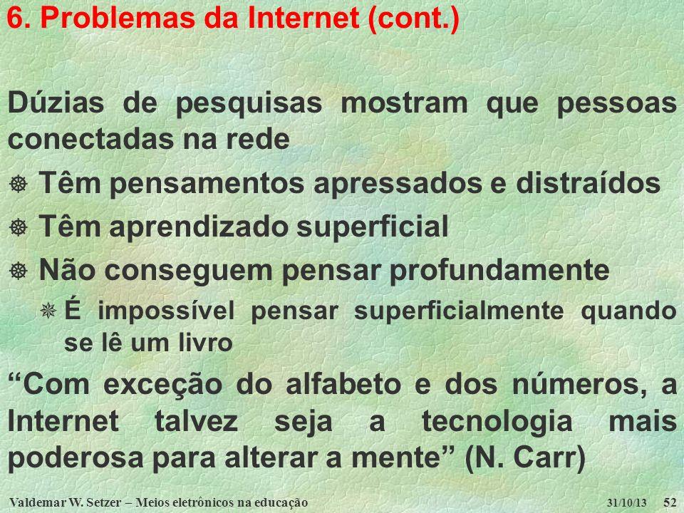 Valdemar W. Setzer – Meios eletrônicos na educação52 31/10/13 6. Problemas da Internet (cont.) Dúzias de pesquisas mostram que pessoas conectadas na r