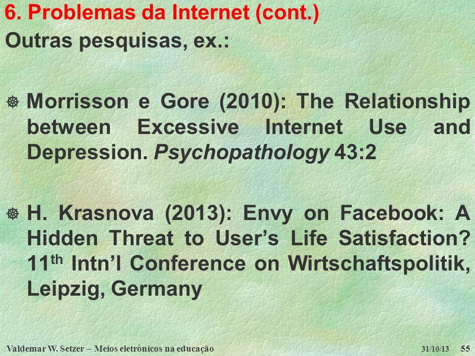Valdemar W. Setzer – Meios eletrônicos na educação55 31/10/13 6. Problemas da Internet (cont.) Outras pesquisas, ex.: Morrisson e Gore (2010): The Rel