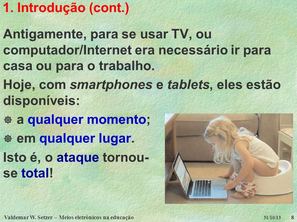 Valdemar W. Setzer – Meios eletrônicos na educação8 31/10/13 1. Introdução (cont.) Antigamente, para se usar TV, ou computador/Internet era necessário