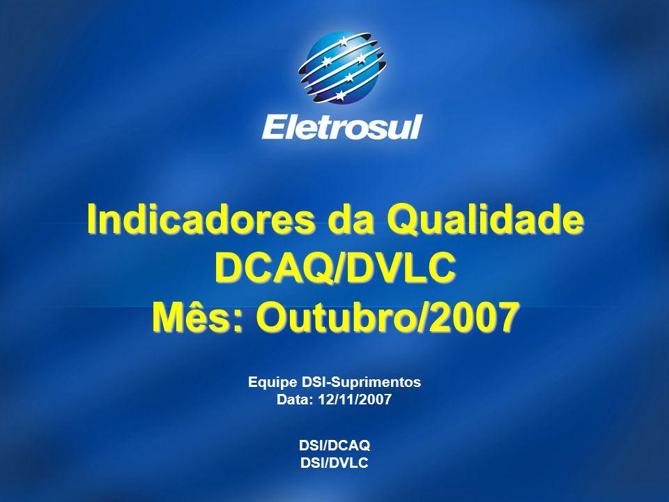 Equipe DSI-Suprimentos Data: 12/11/2007 DSI/DCAQ DSI/DVLC Indicadores da Qualidade DCAQ/DVLC Mês: Outubro/2007