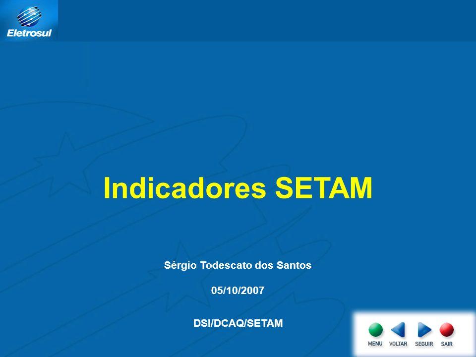 Indicadores SETAM Sérgio Todescato dos Santos 05/10/2007 DSI/DCAQ/SETAM