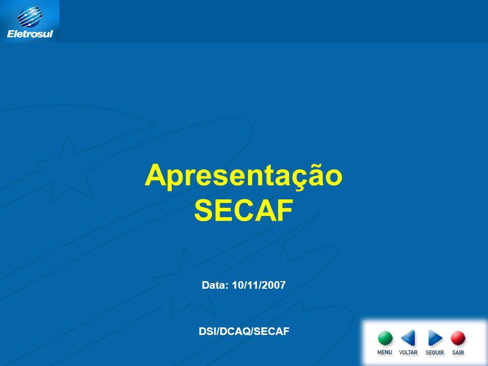Apresentação SECAF Data: 10/11/2007 DSI/DCAQ/SECAF