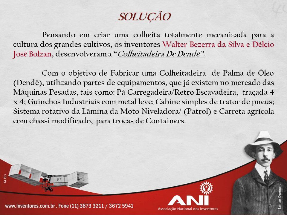 SOLUÇÃO Walter Bezerra da Silva e Délcio José Bolzan Pensando em criar uma colheita totalmente mecanizada para a cultura dos grandes cultivos, os inve