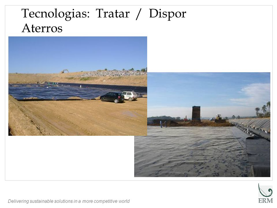 Delivering sustainable solutions in a more competitive world Tecnologias: Tratar / Dispor Tecnologias: Tratar / Dispor Aterros