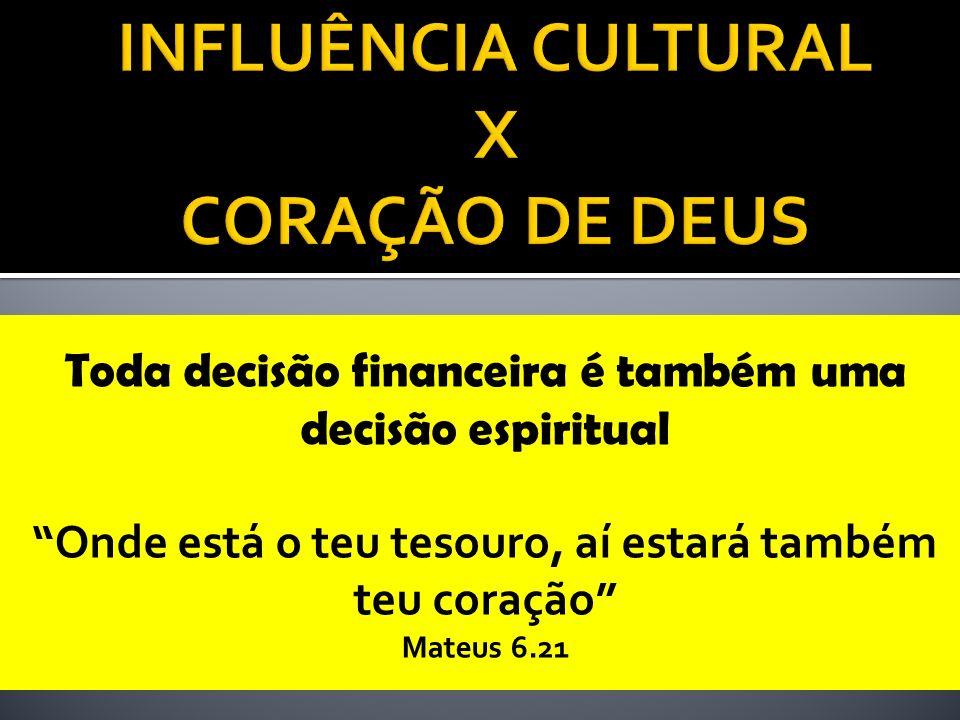 Toda decisão financeira é também uma decisão espiritual Onde está o teu tesouro, aí estará também teu coração Mateus 6.21