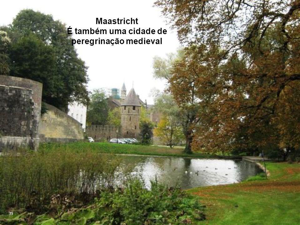 39 Maastricht É também uma cidade de peregrinação medieval