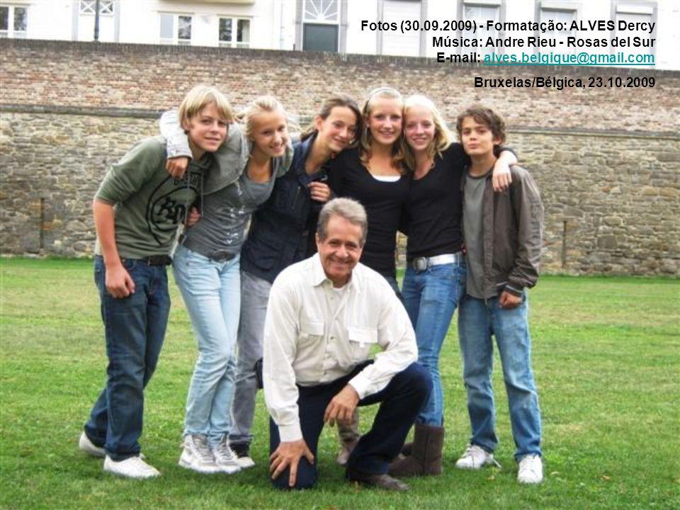Fotos (30.09.2009) - Formatação: ALVES Dercy Música: Andre Rieu - Rosas del Sur E-mail: alves.belgique@gmail.com Bruxelas/Bélgica, 23.10.2009alves.belgique@gmail.com
