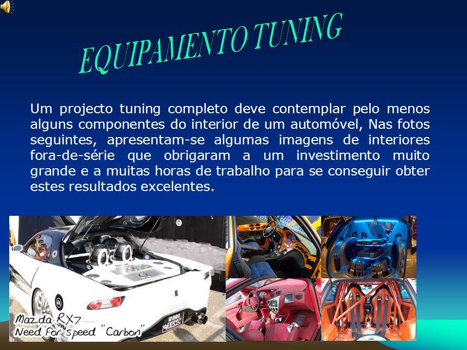 Um projecto tuning completo deve contemplar pelo menos alguns componentes do interior de um automóvel, Nas fotos seguintes, apresentam-se algumas imag