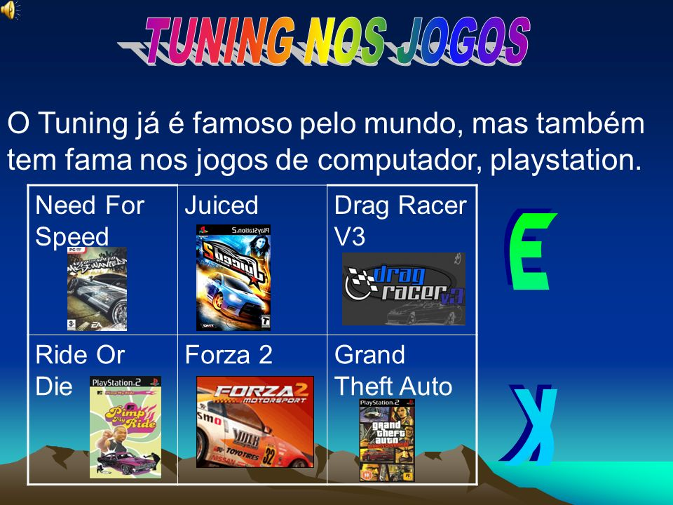 O Tuning já é famoso pelo mundo, mas também tem fama nos jogos de computador, playstation. Need For Speed JuicedDrag Racer V3 Ride Or Die Forza 2Grand