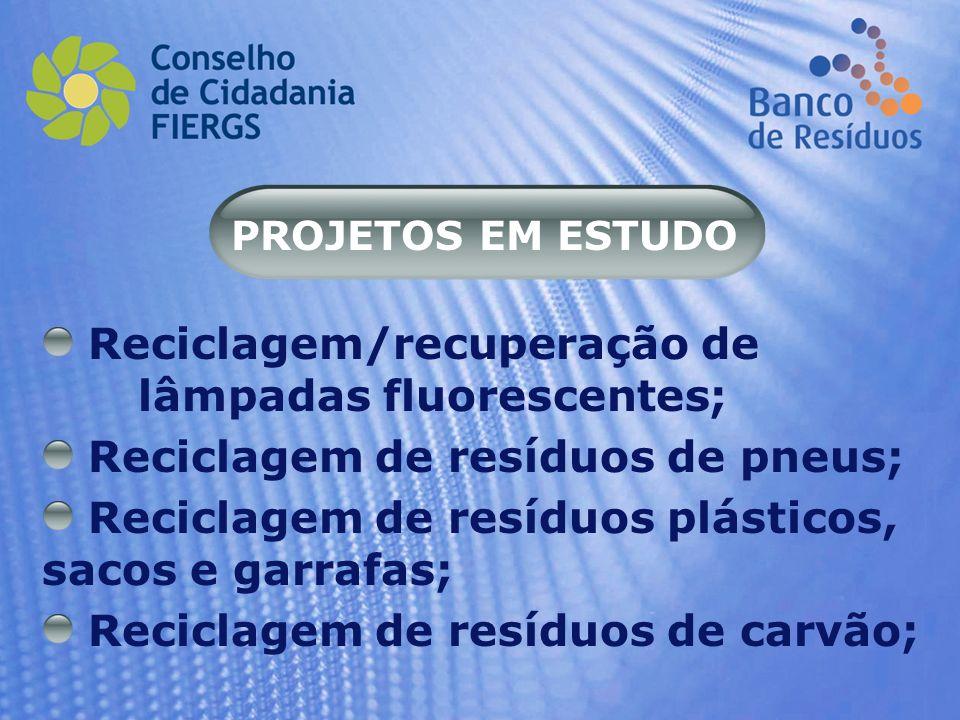 PROJETOS EM ESTUDO Reciclagem/recuperação de lâmpadas fluorescentes; Reciclagem de resíduos de pneus; Reciclagem de resíduos plásticos, sacos e garraf