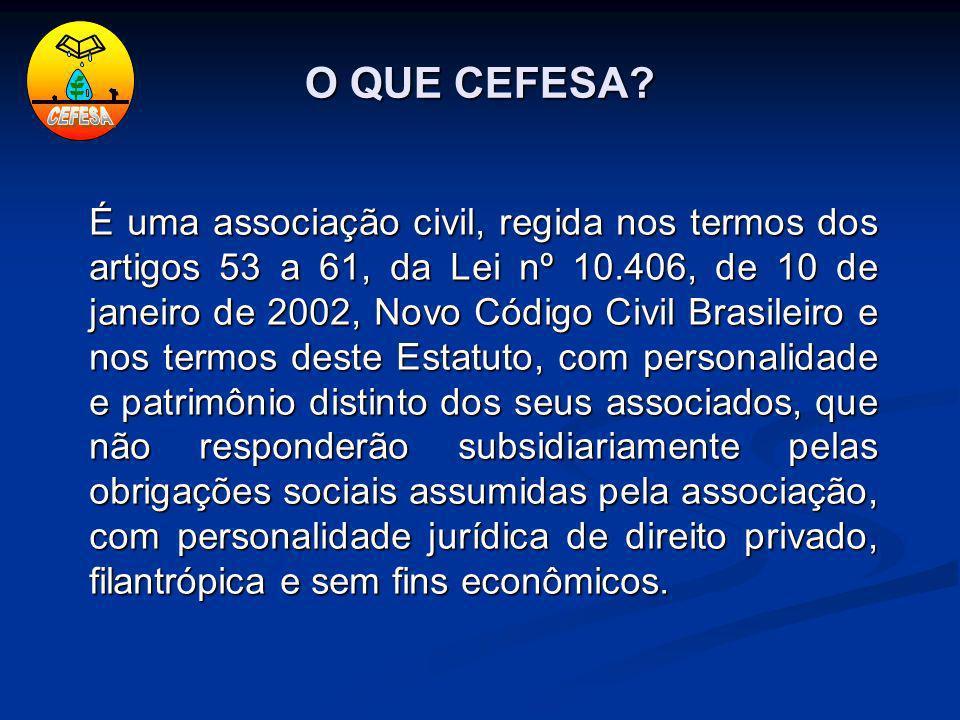 O QUE CEFESA? É uma associação civil, regida nos termos dos artigos 53 a 61, da Lei nº 10.406, de 10 de janeiro de 2002, Novo Código Civil Brasileiro