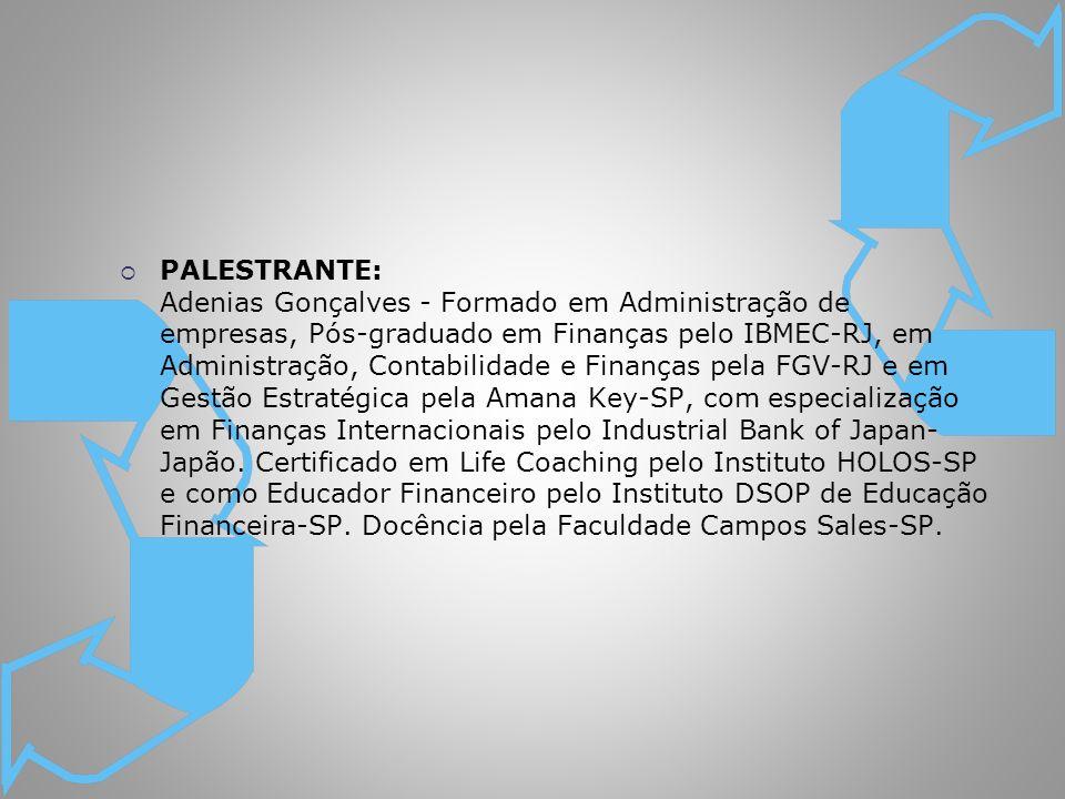PALESTRANTE: Adenias Gonçalves - Formado em Administração de empresas, Pós-graduado em Finanças pelo IBMEC-RJ, em Administração, Contabilidade e Finan