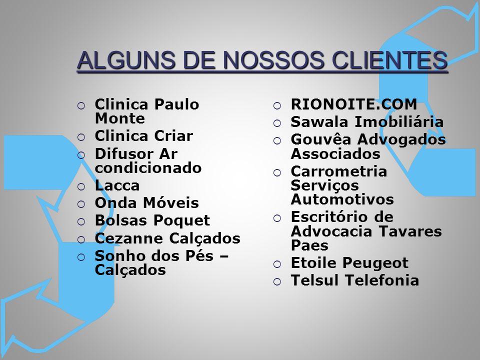 ALGUNS DE NOSSOS CLIENTES Clinica Paulo Monte Clinica Criar Difusor Ar condicionado Lacca Onda Móveis Bolsas Poquet Cezanne Calçados Sonho dos Pés – C