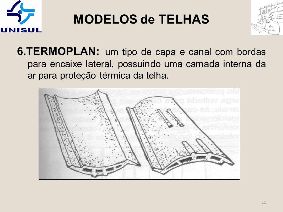 11 6.TERMOPLAN: um tipo de capa e canal com bordas para encaixe lateral, possuindo uma camada interna da ar para proteção térmica da telha.