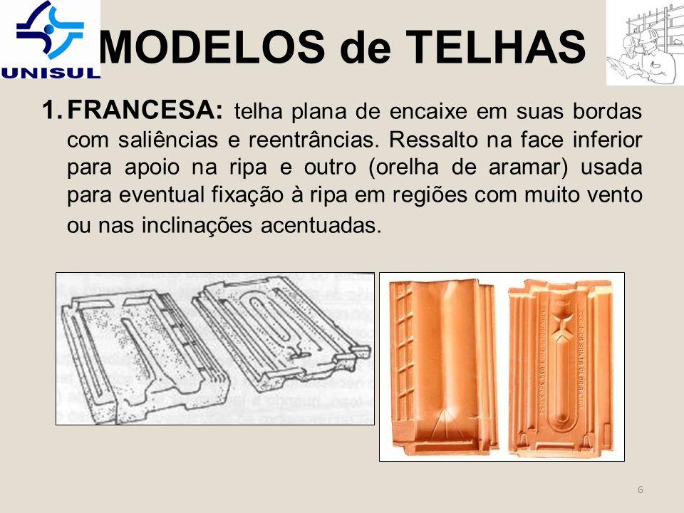 6 1.FRANCESA: telha plana de encaixe em suas bordas com saliências e reentrâncias.