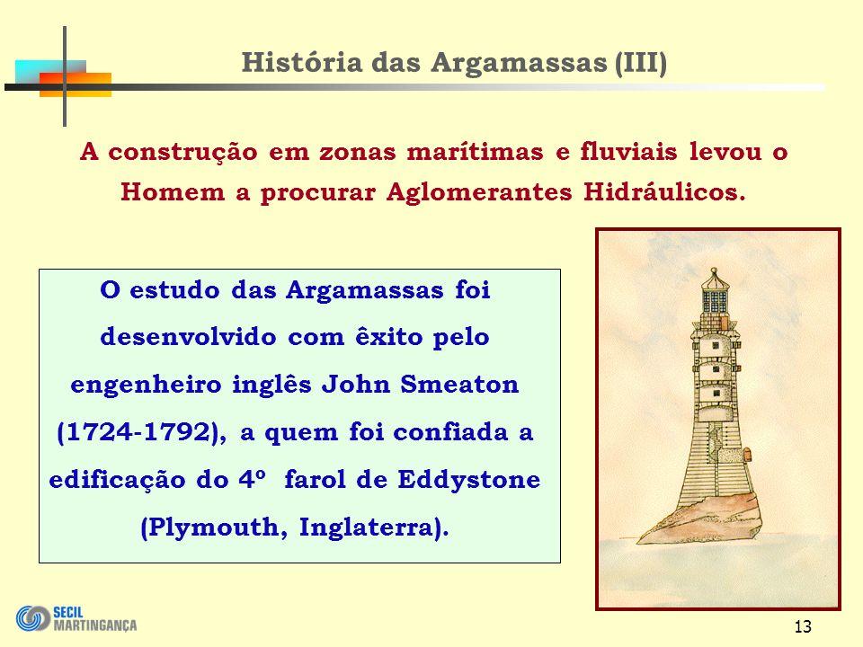 13 História das Argamassas (III) A construção em zonas marítimas e fluviais levou o Homem a procurar Aglomerantes Hidráulicos.