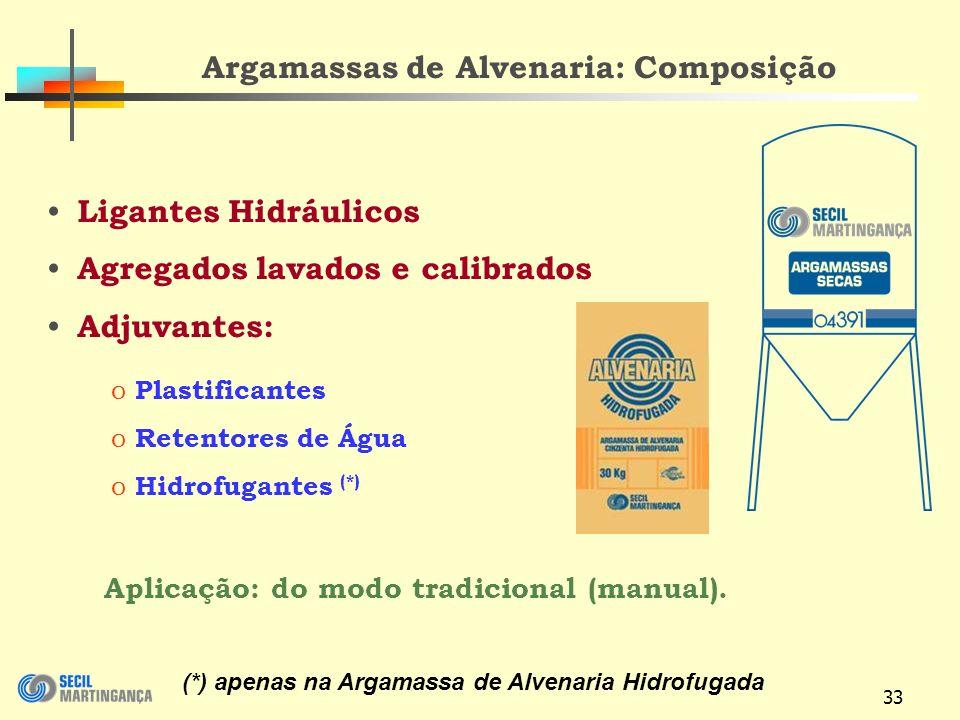 33 Argamassas de Alvenaria: Composição Ligantes Hidráulicos Agregados lavados e calibrados Adjuvantes: o Plastificantes o Retentores de Água o Hidrofugantes (*) (*) apenas na Argamassa de Alvenaria Hidrofugada Aplicação: do modo tradicional (manual).