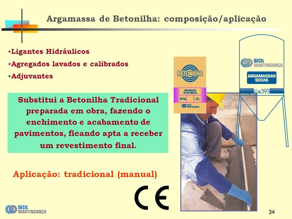 34 Argamassa de Betonilha: composição/aplicação Substitui a Betonilha Tradicional preparada em obra, fazendo o enchimento e acabamento de pavimentos, ficando apta a receber um revestimento final.