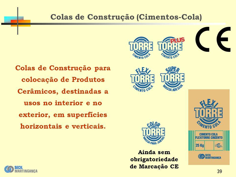 39 Colas de Construção (Cimentos-Cola) Colas de Construção para colocação de Produtos Cerâmicos, destinadas a usos no interior e no exterior, em superfícies horizontais e verticais.