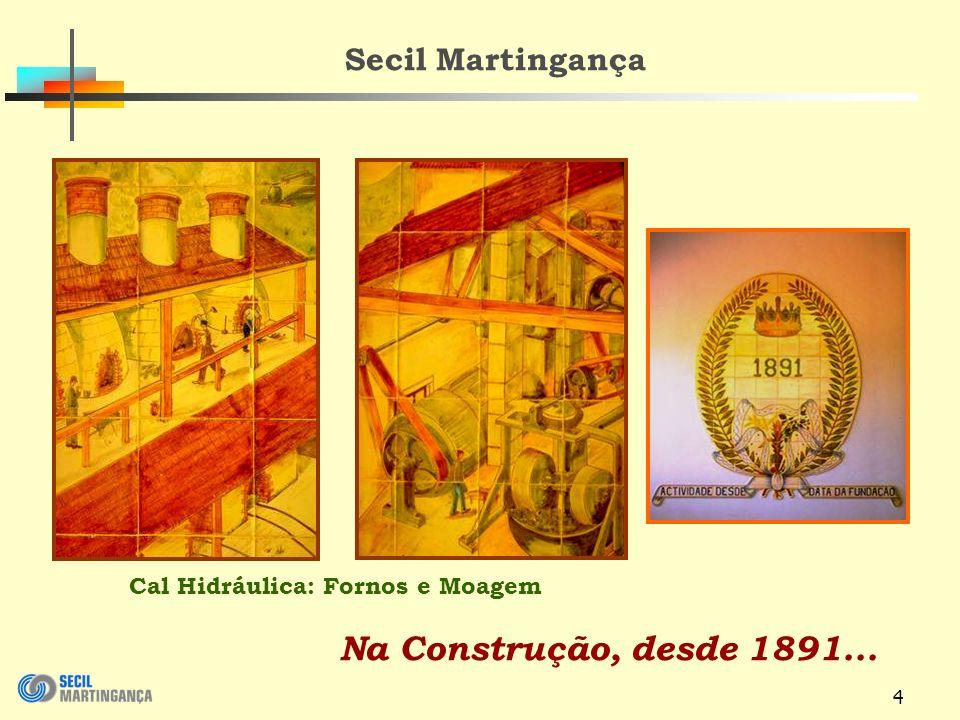 4 Na Construção, desde 1891... Secil Martingança Cal Hidráulica: Fornos e Moagem