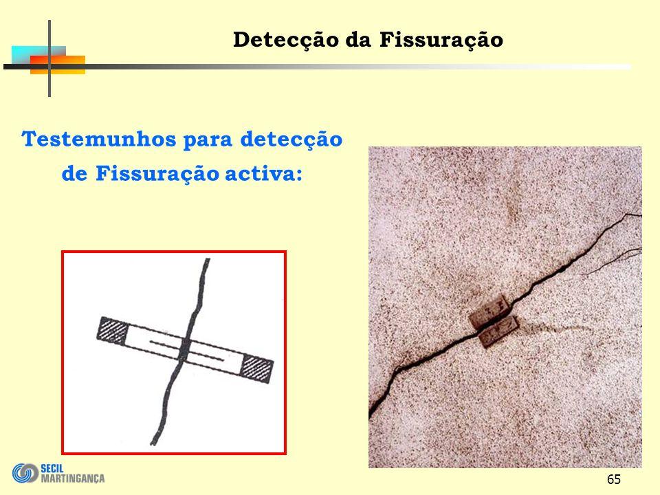 65 Detecção da Fissuração Testemunhos para detecção de Fissuração activa: