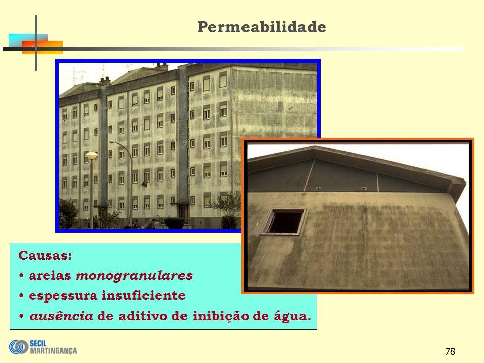 78 Permeabilidade Causas: areias monogranulares espessura insuficiente ausência de aditivo de inibição de água.