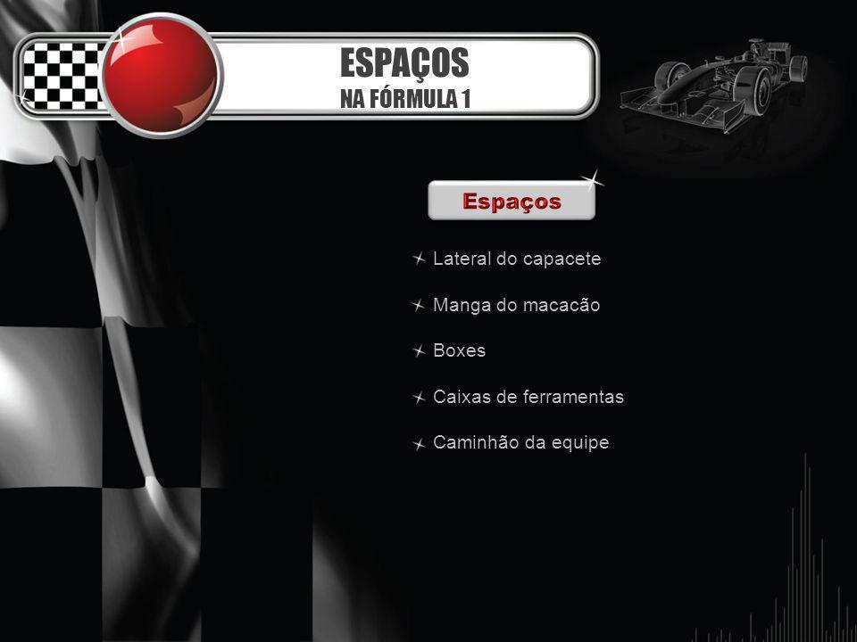 ESPAÇOS NA FÓRMULA 1 Lateral do capacete Manga do macacão Boxes Caixas de ferramentas Caminhão da equipe