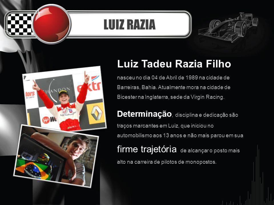 LUIZ RAZIA Luiz Tadeu Razia Filho nasceu no dia 04 de Abril de 1989 na cidade de Barreiras, Bahia. Atualmente mora na cidade de Bicester na Inglaterra