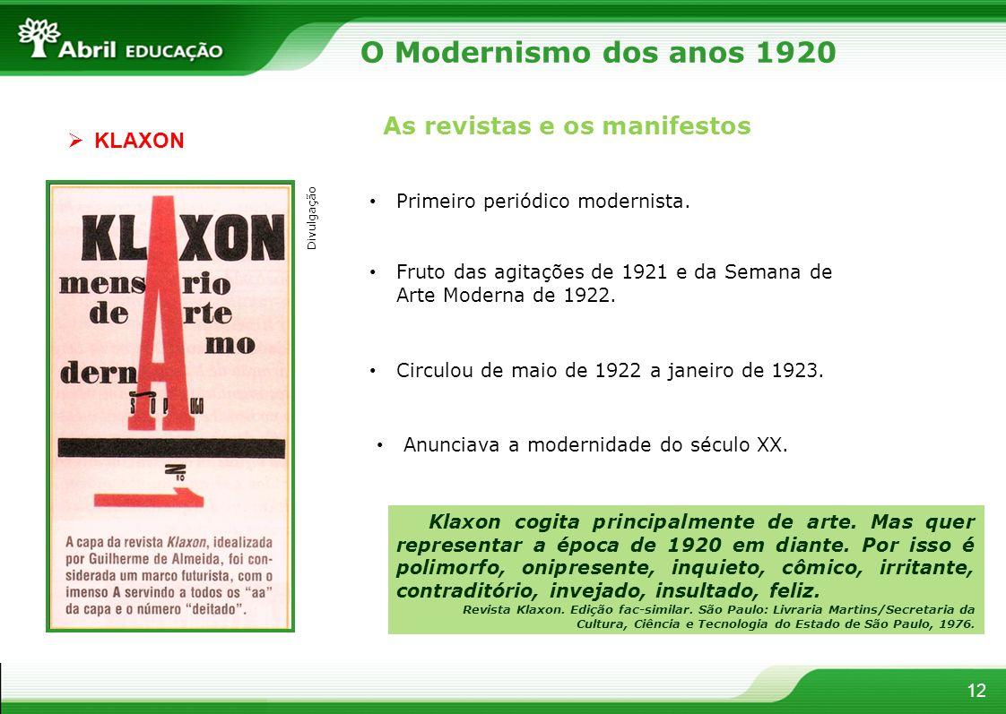 12 As revistas e os manifestos KLAXON Primeiro periódico modernista. Fruto das agitações de 1921 e da Semana de Arte Moderna de 1922. Circulou de maio