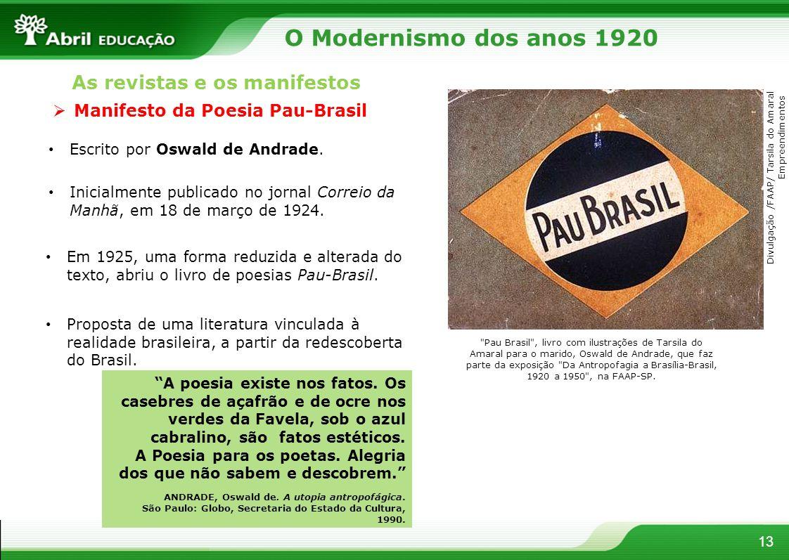 13 Manifesto da Poesia Pau-Brasil Escrito por Oswald de Andrade. Inicialmente publicado no jornal Correio da Manhã, em 18 de março de 1924. Em 1925, u