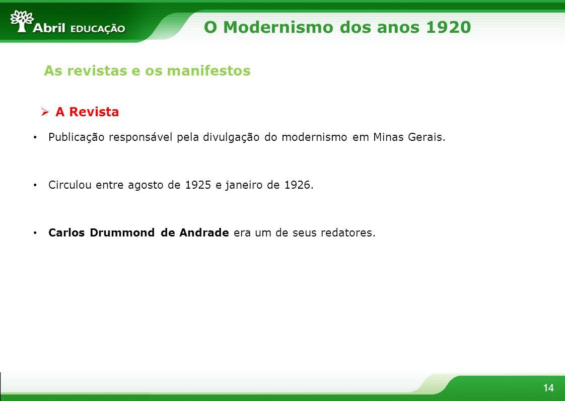 14 A Revista Publicação responsável pela divulgação do modernismo em Minas Gerais. Circulou entre agosto de 1925 e janeiro de 1926. Carlos Drummond de