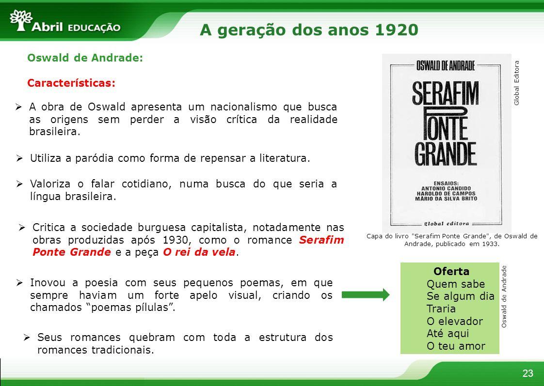 23 Oswald de Andrade: A obra de Oswald apresenta um nacionalismo que busca as origens sem perder a visão crítica da realidade brasileira. Utiliza a pa