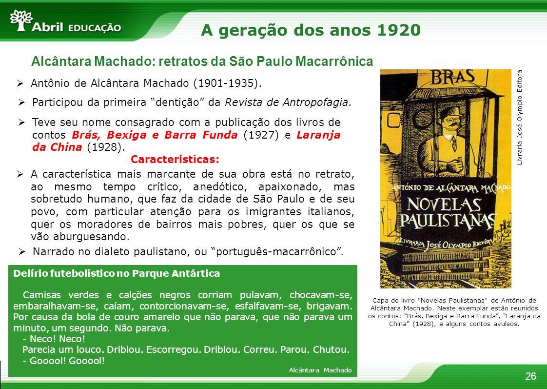 26 Alcântara Machado: retratos da São Paulo Macarrônica Antônio de Alcântara Machado (1901-1935). Participou da primeira dentição da Revista de Antrop