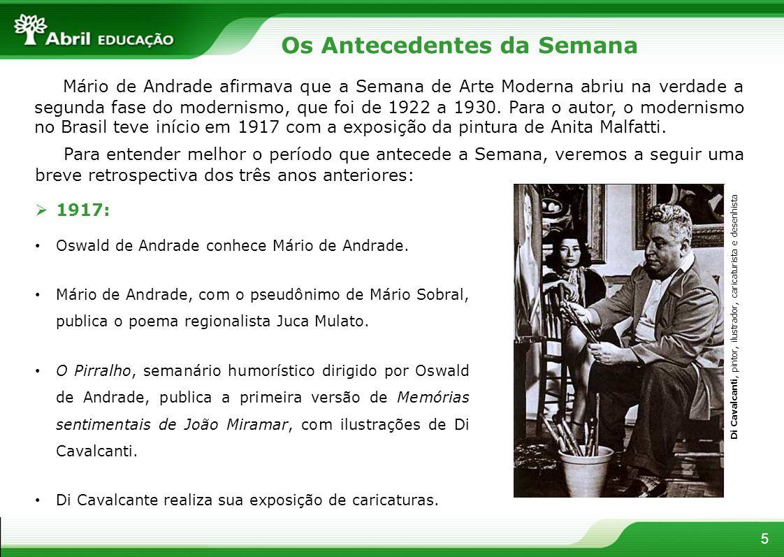 5 Os Antecedentes da Semana Mário de Andrade afirmava que a Semana de Arte Moderna abriu na verdade a segunda fase do modernismo, que foi de 1922 a 19